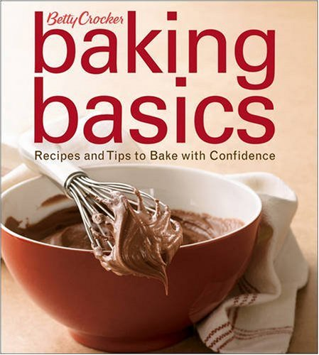 Betty Crocker Baking Basics: Recipes and Tips to Bake with Confidence