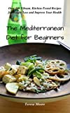 The Mediterranean Diet for Beginners: Over 100 Vibrant, Kitchen-Tested Recipes for Weight Loss and Improve Your Health (Healthy Food Book 79)