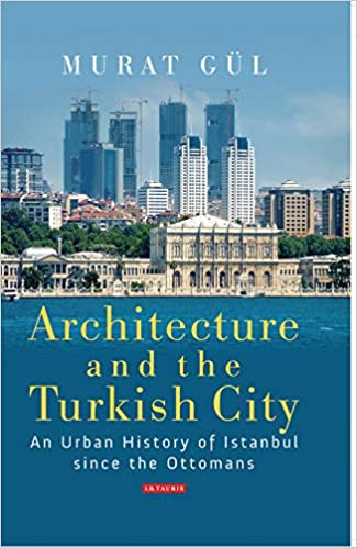 Architecture And The Turkish City An Urban History Of Istanbul