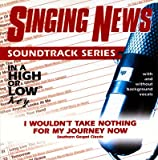 Singing News - Soundtrack Series - I Wouldn't Take Nothing For My Journey Now