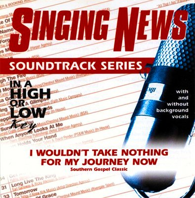 Singing News - Soundtrack Series - I Wouldn't Take Nothing For My Journey Now by Crossroads Music Group