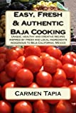 img - for Easy, Fresh & Authentic Baja Cooking: Unique, healthy and creative recipes inspired by fresh and local ingredients indigenous to Baja California, Mexico by Carmen Tapia (2013-02-01) book / textbook / text book