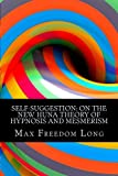 Self-Suggestion: On The New Huna Theory of Hypnosis and Mesmerism