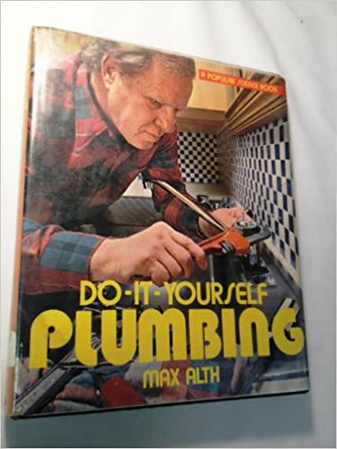 Do it yourself plumbing a popular science book max alth do it yourself plumbing a popular science book max alth 9780060101220 amazon books solutioingenieria Gallery