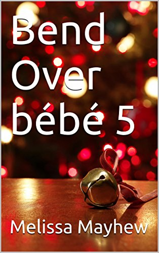 Bend Over bébé 5 (French Edition)