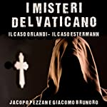 I Misteri del Vaticano: Il caso Orlandi e il caso Estermann [The Mysteries of the Vatican: The Orlandi Case and the Estermann Case] | Jacopo Pezzan,Giacomo Brunoro