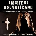 I Misteri del Vaticano: Il caso Orlandi e il caso Estermann [The Mysteries of the Vatican: The Orlandi Case and the Estermann Case] | Jacopo Pezzan,Giacomo Brunoro