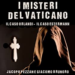 I Misteri del Vaticano: Il caso Orlandi e il caso Esterman [The Mysteries of the Vatican: The Orlandi case and the case Esterman]