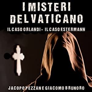 I Misteri del Vaticano: Il caso Orlandi e il caso Esterman [The Mysteries of the Vatican: The Orlandi case and the case Esterman] Hörbuch