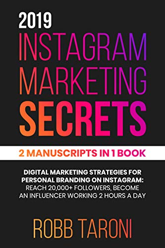 2019 Instagram Marketing Secrets: 2 Manuscripts in 1 Book: Digital Marketing Strategies for Personal Branding on Instagram: Reach 20000+ Followers, Become an Influencer Working 2 Hours a Day (Make Money Posting Ads On Social Media)