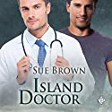 Island Doctor: Island Medics, Book 1 Audiobook by Sue Brown Narrated by Adam Rivington