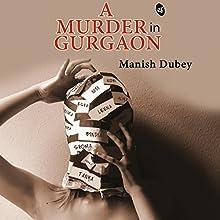 A Murder in Gurgaon Audiobook by Manish Dubey Narrated by Sagar Arya