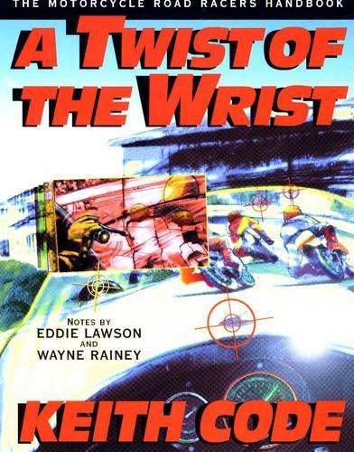 Twist of the Wrist: The Motorcycle Roadracers Handbook: 1