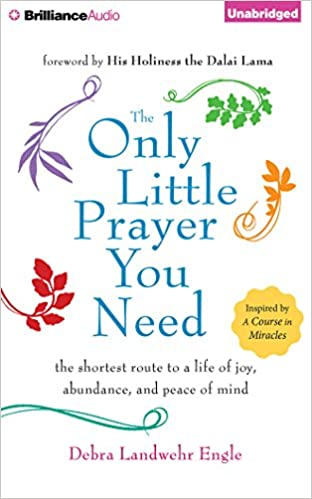 The Only Little Prayer You Need: The Shortest Route to a Life of ...