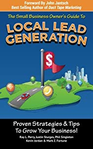 Small Business Owner's Guide To Local Lead Generation: Proven Strategies & Tips To Grow Your Business! from CreateSpace Independent Publishing Platform
