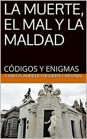 LA MUERTE, EL MAL Y LA MALDAD: CÓDIGOS Y ENIGMAS eBook: CARLOS ...