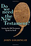 Do We Need the New Testament?: Letting the Old Testament Speak for Itself