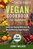Vegan: The Ultimate Vegan Cookbook for Beginners - Easily Get Started With Over