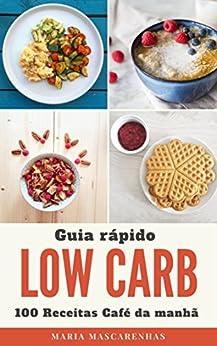 Low Carb: Guia rápido + 100 Receitas para o seu café da manhã (Edições Saúde Mais) por [Mascarenhas, Maria]