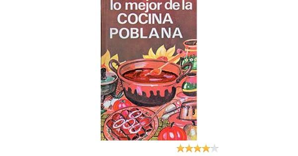 Amazon.com: Lo mejor de la Cocina Poblana Mexicana (Spanish Edition) eBook: Laura Elena Sámano Tajonar: Kindle Store