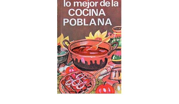 Lo mejor de la Cocina Poblana Mexicana eBook: Laura Elena Sámano Tajonar: Amazon.es: Tienda Kindle