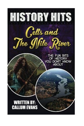 The Fun Bits Of History You Don't Know About CELTS AND THE NILE RIVER: Illustrated Fun Learning For Kids (History Hits)