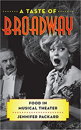 Amazon.com: A Taste of Broadway: Food in Musical Theater (Rowman & Littlefield Studies in Food and Gastronomy) (9781442267312): Jennifer Packard: Books
