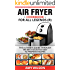 Air Fryer Cookbook For Legends: The Ultimate Guide Through Best Selected Quick And Easy To Prepare Recipes Delicious Addition To Your Everyday Life (Bake, ... low calories, healthy meal, meat, SERIES 5)