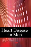 Heart Disease in Men, Alice B. Todd, Margo H. Todd, 1606922971