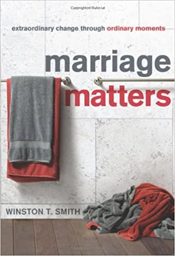 Marriage Matters: Extraordinary Change Through Ordinary ...