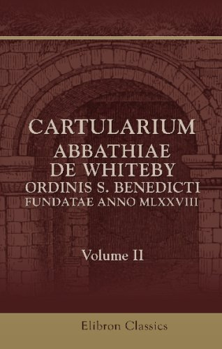 Download Cartularium Abbathiae de Whiteby, Ordinis S. Benedicti, fundatae anno MLXXVIII: Volume 2 PDF ePub book