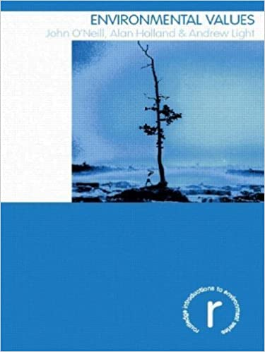 Environmental Values (Routledge Introductions to Environment: Environment and Society Texts) 1st edition by O'Neill, John, Holland, Alan, Light, Andrew (2007)