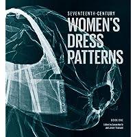 Seventeenth Century Women's Dress Patterns: Book One: 1