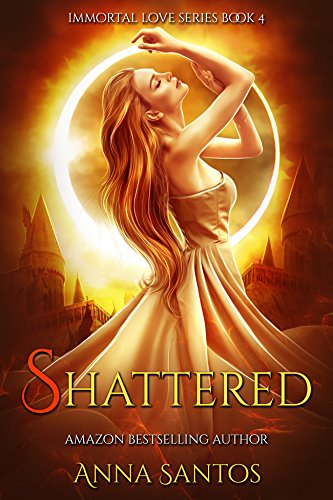 Shattered: Paranormal Vampire Romance (Immortal Love Series Book 4)