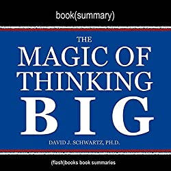 Summary of The Magic of Thinking Big by David J. Schwartz