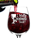 Totally Earned This Funny Wine Glass Gifts for Women- Premium Birthday Gift for Her, Mom, Best Friend- Unique Present Idea