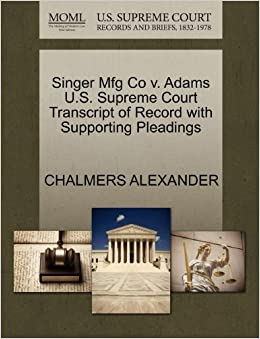 Singer Mfg Co v. Adams U.S. Supreme Court Transcript of Record with Supporting Pleadings