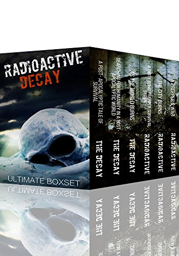 Radioactive and The Decay Dystopian Super Boxset- A Dirty Bomb and Nuclear Blast Prepper Tale of Survival by [Hunt, James, Hayden, Roger]