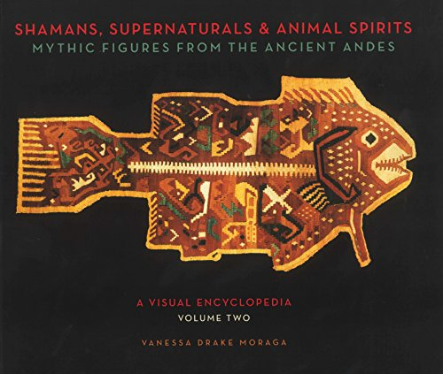 - Shamans, Supernaturals & Animal Spirits: Mythic Figures From the Ancient Andes