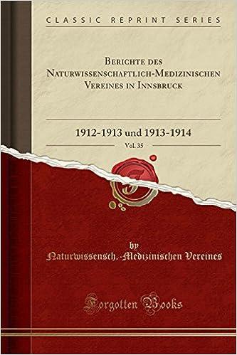 Berichte des Naturwissenschaftlich-Medizinischen Vereines in Innsbruck, Vol. 35: 1912-1913 und 1913-1914 (Classic Reprint)