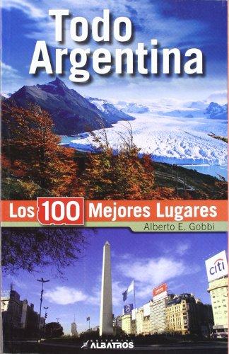 Todo Argentina. Los 100 mejores lugares (Spanish Edition) [Alberto Gobbi] (Tapa Blanda)
