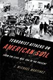 Understanding the context of terrorism requires a trek through history, in this case the history of terrorist activity in the United States since the Civil War. Because the topic is large and complex,        Terrorists Attacks on Ameri...