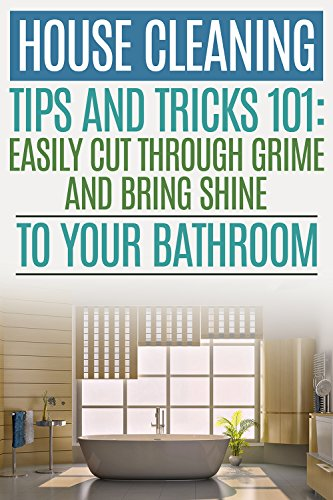 House Cleaning Tips and Tricks 101: Easily Cut Through Grime and Bring Shine to Your ()