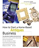 How to Start a Home-Based Antiques Business, Jacquelyn Peake, 0762734450