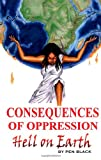 Consequences of Oppression: Hell on Earth, Pen Black, 146629616X