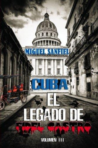 Cuba el legado de Fidel Castro por Miguel Sanfiel