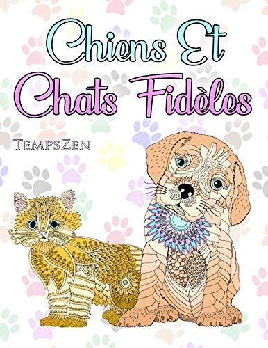 Chiens Et Chats Fidèles: Un livre de coloriage pour que les adultes se détendent avec de merveilleux chiens et chats (French Edition) -