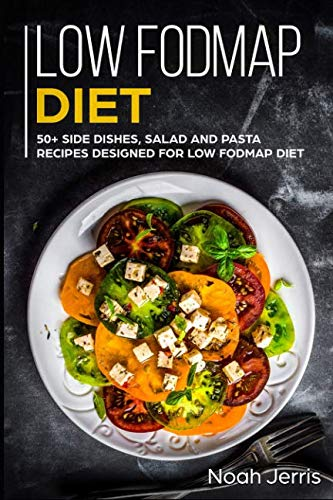 Low-FODMAP Diet: 50+ Side dishes, Salad and Pasta recipes designed for Low-FODMAP Diet