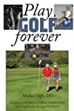 Play Golf Forever, Michael Jaffe, 1438988311
