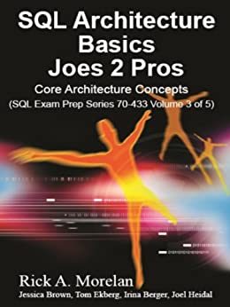 SQL Architecture Basics Joes 2 Pros: Core Architecture concepts (Volume 3) by [Morelan, Rick A.]